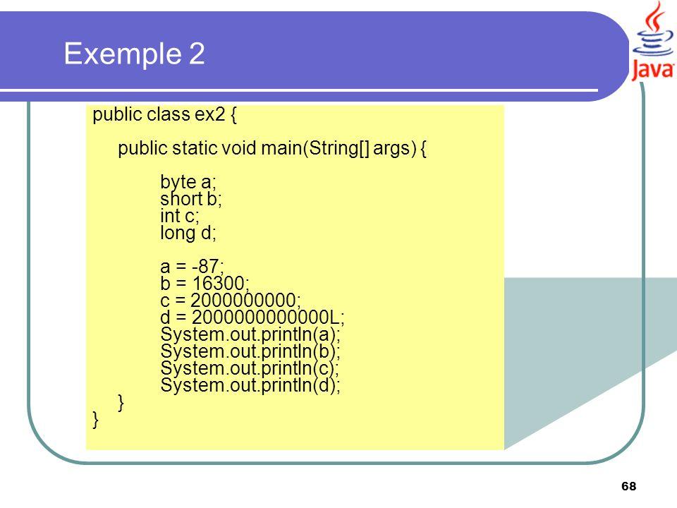 Exemple 2 public class ex2 { public static void main(String[] args) {